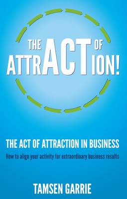The Act Of Attraction in Business: How to align your activity for extraordinary business results (Paperback)