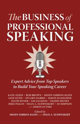 The Business of Professional Speaking: Expert Advice from Top Speakers to Build Your Speaking Career (Paperback)