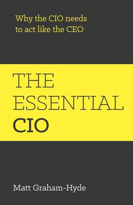 The Essential CIO: Why the CIO needs to act like the CEO (Paperback)
