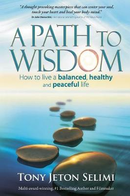 A Path to Wisdom: How to live a balanced, healthy and peaceful life (Paperback)
