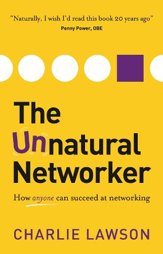 The Unnatural Networker: How anyone can succeed at networking (Paperback)