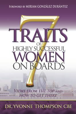 7 Traits of Highly Successful Women on Boards: Views from the top and how to get there (Paperback)