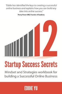 12 Startup Success Secrets: Mindset and Strategies workbook for building a Successful Online Business (Paperback)