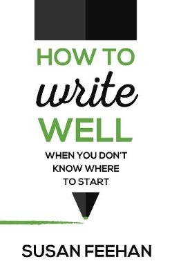 How to Write Well: When You Don't Know Where to Start (Paperback)
