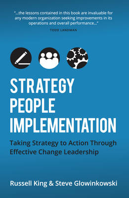 Strategy, People,Implementation: Taking Strategy to Action Through Effective Change Leadership (Paperback)