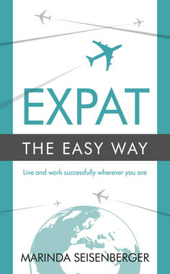 Expat the Easy Way: Live and work successfully wherever you are (Paperback)