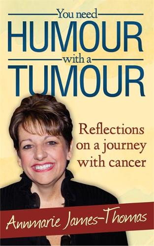 You Need Humour With A Tumour: Reflections on a Journey with Cancer (Paperback)