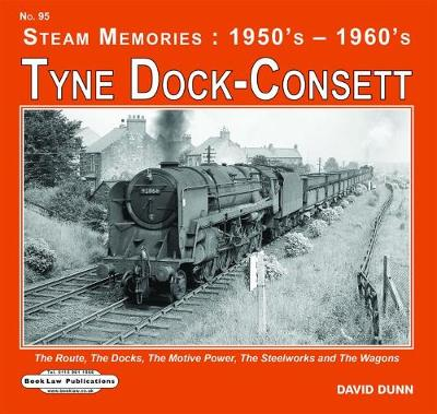 Tyne Dock -Consett: The Route,The Docks,The Motive Power Depot,The Steelworks etc - Steam Memories : 1950's-1960's 95 (Paperback)