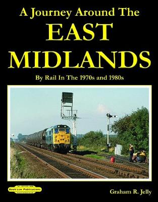A Journey around the East Midlands: By Rail In The 1970's & 1980's (Paperback)