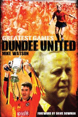 Dundee United Greatest Games: The Tangerines' Fifty Finest Matches (Hardback)