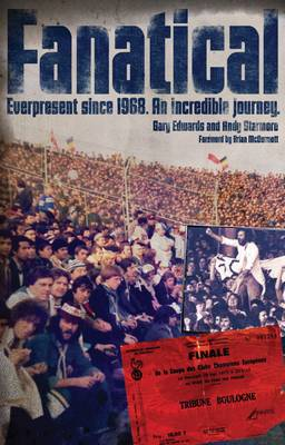 Fanatical!: Ever Present Since 1968: An Incredible Journey (Paperback)