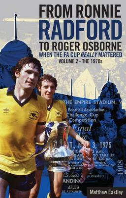 From Ronnie Radford to Roger Osborne: The 1970s - When the FA Cup Really Mattered 2 (Paperback)