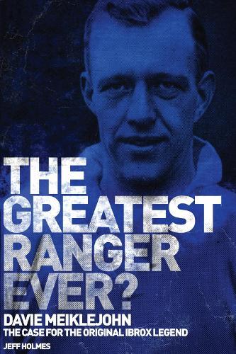 The Greatest Ranger Ever?: Davie Meiklejohn  -  The Case for the Original Ibrox Legend (Hardback)