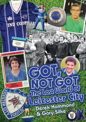 Got, Not Got: Leicester City: The Lost World of Leicester City (Hardback)