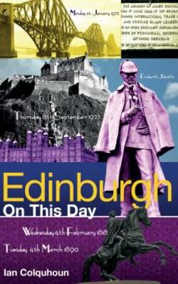Edinburgh on This Day: History, Facts & Figures from Every Day of the Year (Hardback)