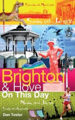 Brighton & Hove on This Day: History, Facts & Figures from Every Day of the Year (Hardback)