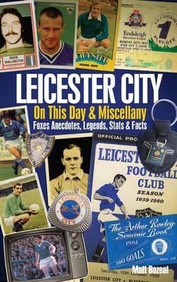 Leicester City on This Day & Miscellany: Foxes Anecdotes, Legends, Stats & Facts (Hardback)