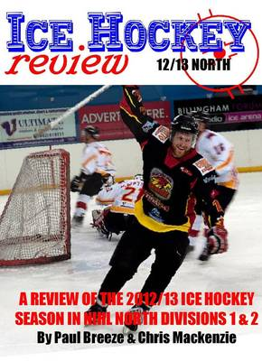 Ice Hockey Review 12/13 North: A Review of the 2012/13 Ice Hockey Season in NIHL North Divisions 1 & 2 (Paperback)
