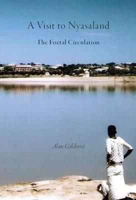 A Visit to Nyasaland: The Foetal Circulation (Paperback)