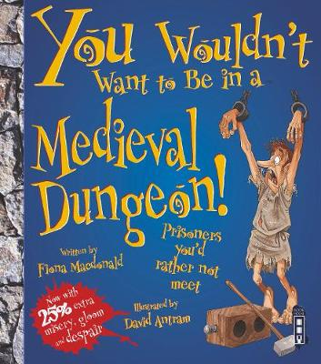 You Wouldn't Want To Be In A Medieval Dungeon! - You Wouldn't Want To Be (Paperback)