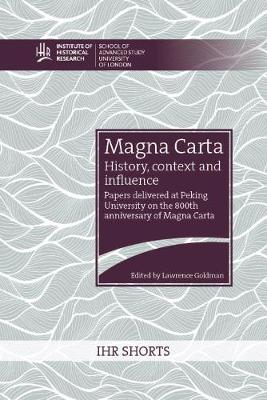 Magna Carta: history, context and influence: Papers delivered at Peking University on the 800th anniversary of Magna Carta - Open access titles (Paperback)
