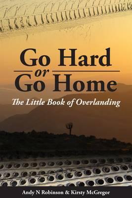 Go Hard or Go Home: The Little Book of Overlanding (Paperback)