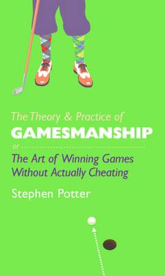 The Theory and Practice of Gamesmanship: or the Art of Winning Games without Actually Cheating (Hardback)