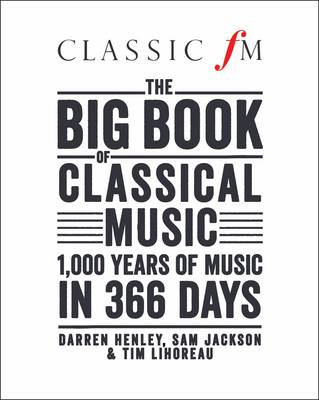 The Big Book of Classical Music: 1000 Years of Classical Music in 366 Days (Hardback)