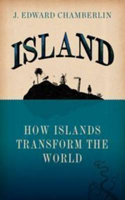 Island: How Islands Transform the World (Hardback)