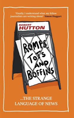Romps, Tots and Boffins: The Strange Language of News (Hardback)
