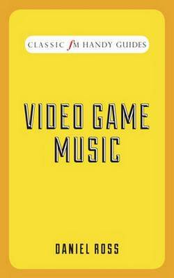 Video Game Music (Classic FM Handy Guides) (Hardback)