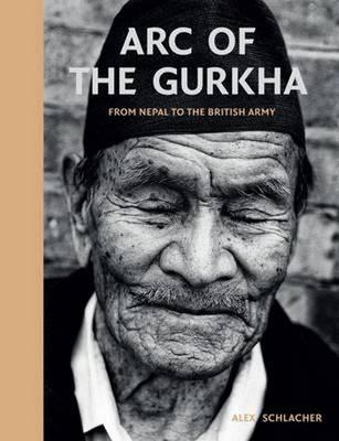 Arc of the Gurkha: From Nepal to the British Army (Hardback)