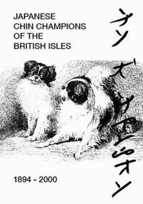 Japanese Chin Champions of the British Isles 1894-2000 (Paperback)