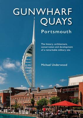 Gunwharf Quays: The History, Architecture, Conservation and Development of a Remarkable Military Site (Paperback)