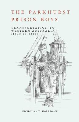 The Parkhurst Prison Boys: Transportation to Western Australia 1842 to 1849 2017 (Paperback)