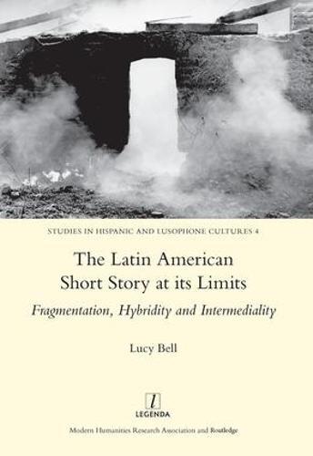 The Latin American Short Story at its Limits: Fragmentation, Hybridity and Intermediality (Hardback)