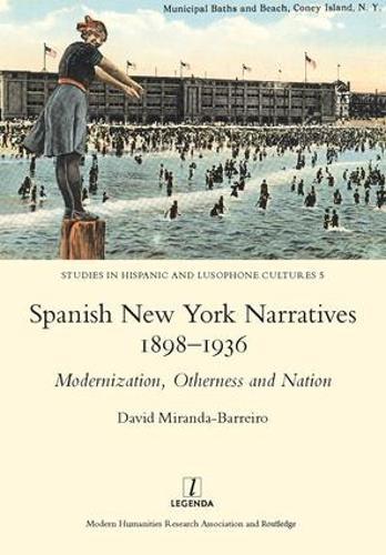 Spanish New York Narratives 1898-1936: Modernization, Otherness and Nation (Hardback)
