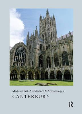 Medieval Art, Architecture & Archaeology at Canterbury - The British Archaeological Association Conference Transactions (Hardback)