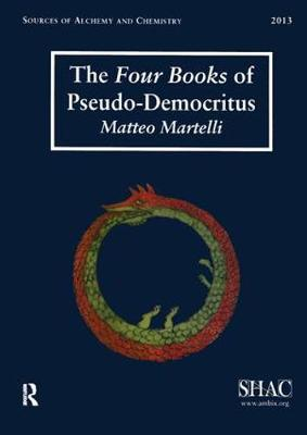 The Four Books of Pseudo-Democritus: Sources of Alchemy and Chemistry: Sir Robert Mond Studies in the History of Early Chemistry (Paperback)