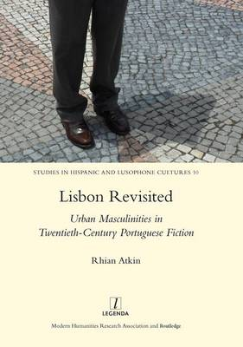 Lisbon Revisited: Urban Masculinities in Twentieth-Century Portuguese Fiction (Hardback)
