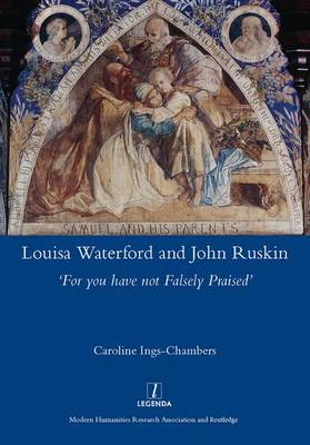 Louisa Waterford and John Ruskin: 'For You Have Not Falsely Praised' (Hardback)