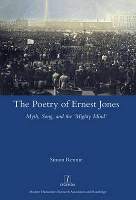 The Poetry of Ernest Jones: Myth, Song, and the `Mighty Mind' - Legenda (Hardback)