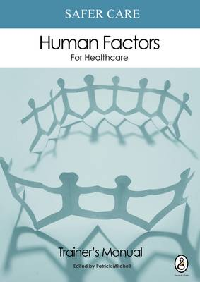 Safer Care Human Factors for Healthcare: Trainer's Manual Part 1: Trainer's Manual (Paperback)