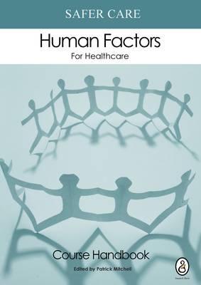 Safer Care Human Factors for Healthcare: The NHS Course: Course Handbook Part 1: Participants' Handbook (Paperback)