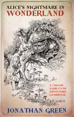 Alice's Nightmare in Wonderland - Snowbooks Adventure Gamebooks 1 (Hardback)