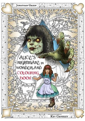 Alice's Nightmare in Wonderland Colouring Book 2: Through the Looking-Glass and the Horrors Alice Found There - Snowbooks Fantasy Colouring Books (Paperback)