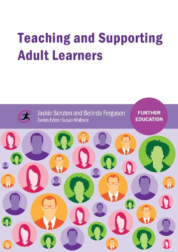 Teaching and Supporting Adult Learners - Further Education (Paperback)