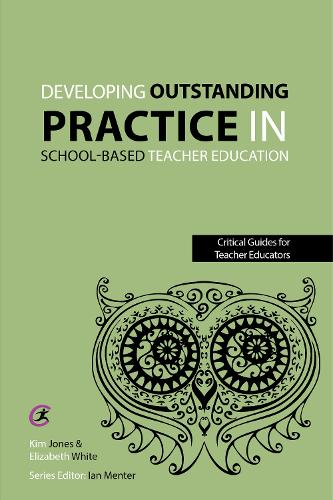 Developing outstanding practice in school-based teacher education - Critical Guides for Teacher Educators (Paperback)