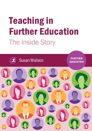 Teaching in Further Education: The Inside Story - Further Education (Paperback)