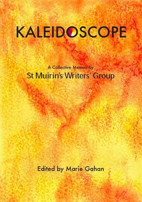 Kaleidoscope: A Collective Memoir by St Muirin's Writers' Group (Paperback)